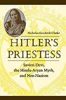 Hitler's Priestess: Savitri Devi, the Hindu-Aryan Myth, and Neo-Nazism