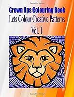 Grown Ups Colouring Book Lets Color Creative Patterns Vol. 1 Mandalas