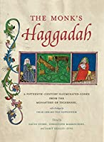 The Monk's Haggadah: A Fifteenth-Century Illuminated Codex from the Monastery of Tegernsee (Dimyonot: Jews and Cultural Imagination)
