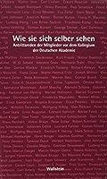 Wie sie sich selber sehen: Antrittsreden der Mitglieder vor dem Kollegium der Deutschen Akademie