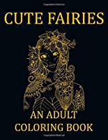 Cute Fairies an adult coloring book: Coloring for Adults - Beautiful Fairies