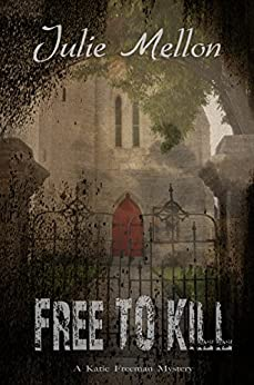 Free to Kill (Katie Freeman Mysteries Book 1) by [Mellon, Julie]
