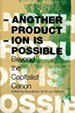 Another Production Is Possible: Beyond the Capitalist Canon (Reinventing Social Emancipation: Toward New Manifestos)