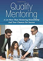 Quality Mentoring: A Lot More Than Mentoring Relationship And Your Chances For Success