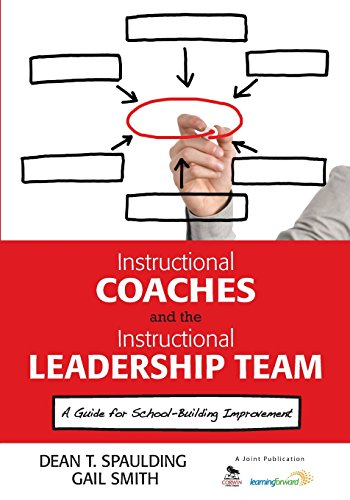 Download Instructional Coaches and the Instructional Leadership Team: A Guide for School-Building Improvement (NULL) 1452226385