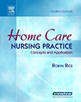 Home Care Nursing Practice: Concepts and Application, 4e (Home Health Nursing Practice: Concepts & Appl ( Rice))