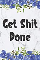 Get Shit Done: Blank Lined Journal Cute Floral Notebook (6x9 Get Shit Done Journal)