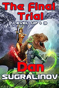 The Final Trial (Level Up Book #3) LitRPG Series by [Sugralinov, Dan]