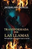 Transformada Por Las Llamas: Refinada Por El Fuego del Espiritu Santo
