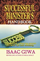 Successful Minister's Handbook: Wisdom for Achieving Success in Your Life and Ministry
