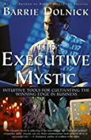 The Executive Mystic: Intuitive Tools For Cultivating The Winning Edge In Business