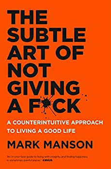 The Subtle Art of Not Giving a F*ck: A Counterintuitive Approach to Living a Good Life by [Manson, Mark]
