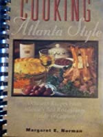 Cooking Atlanta Style: Delicious Recipes from Atlanta's Best Restaurants, Hotels & Caterers
