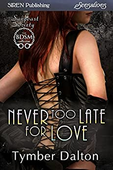 Never Too Late for Love [Suncoast Society] (Siren Publishing Sensations) by [Dalton, Tymber]