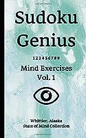 Sudoku Genius Mind Exercises Volume 1: Whittier, Alaska State of Mind Collection