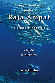 Diving & Snorkeling Guide to Raja Ampat & Northeast Indonesia 2016 (Diving & Snorkeling Guides Book 5) by [Rock, Tim, Pridmore, Simon]
