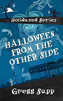 Halloween from the Other Side (Holidazed Book 1) by [Sapp, Gregg]