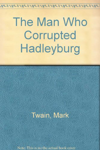 Download The Man Who Corrupted Hadleyburg 0895987317