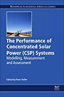 The Performance of Concentrated Solar Power (CSP) Systems: Analysis, Measurement and Assessment (Energy)