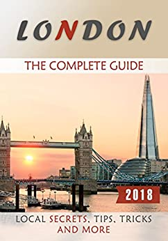 London: The Complete Guide - Local Secrets, Tips, Tricks and More by [Rhodes, Antony]