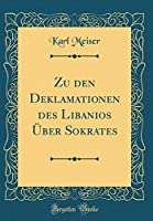 Zu Den Deklamationen Des Libanios Ueber Sokrates (Classic Reprint)