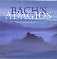 Bach's Adagios: 27 Tranquil Tracks From The Master Of Baroque (1998-05-03)