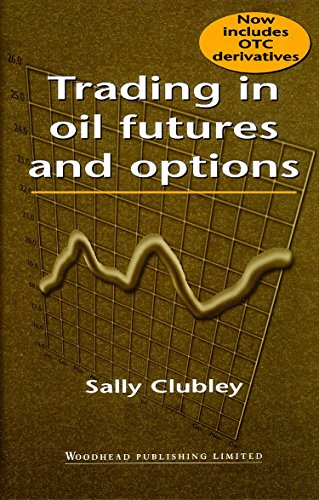 Download Trading in Oil Futures and Options, Second Edition 1855733870