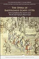 The Opera of Bartolomeo Scappi 1570: L'arte Et Prudenza d'un maestro Cuoco (The Art and Craft of a Master Cook) (The Lorenzo De Ponte Italian Library)