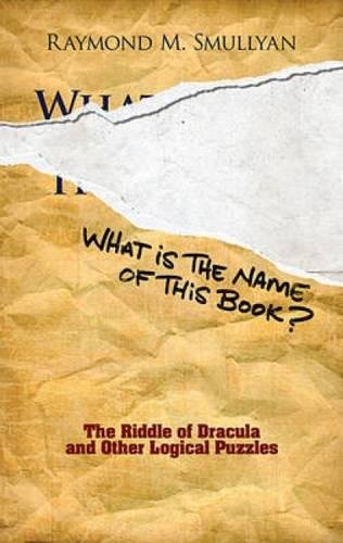 Download What Is the Name of This Book?: The Riddle of Dracula and Other Logical Puzzles (Dover Recreational Math) 0486481980