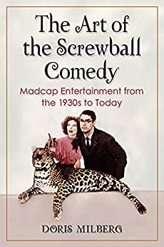 The Art of the Screwball Comedy: Madcap Entertainment from the 1930s to Today by [Milberg, Doris]