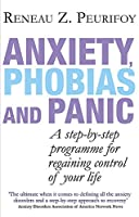 Anxiety, Phobias And Panic: A step-by-step programme for regaining control of your life
