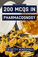 Pharmacology: 200 MCQs in PHARMACOGNOSY: Multiple Choice Questions and Answers (Quiz & Tests with Answer Keys) Learning Pharmacology through MCQ: A Comprehensive Text