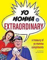Yo Momma So Extraordinary: A Treasury of Yo Momma Compliments