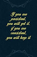 If You Are Persistent, You Will Get It. If You Are Consistent, You Will Keep It: Marketing Notebook Journal Composition Blank Lined Diary Notepad 120 Pages Paperback Navy