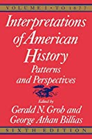 Interpretations of American History, 6th ed, vol. 1: To 1877 (Interpretations of American History; Patterns and Perspectives)