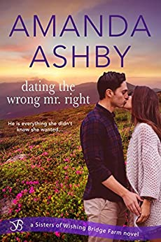 Dating the Wrong Mr. Right (Sisters of Wishing Bridge Farm) by [Ashby, Amanda]