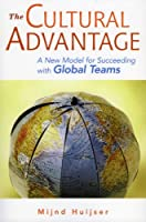 The Cultural Advantage: A New Model for Succeeding With Global Teams