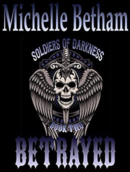 Betrayed (Soldiers of Darkness MC Book 2) by [Betham, Michelle]