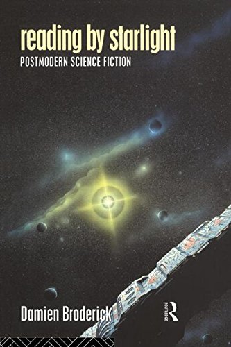 Download Reading by Starlight: Postmodern Science Fiction (Popular Fictions Series) 0415097894