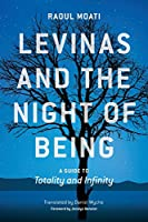 Levinas and the Night of Being: A Guide to Totality and Infinity