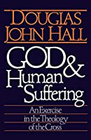 God & Human Suffering: An Exercise in the Theology of the Cross