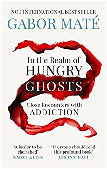 In the Realm of Hungry Ghosts: Close Encounters with Addiction by [Maté, Gabor]