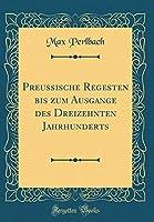 Preussische Regesten Bis Zum Ausgange Des Dreizehnten Jahrhunderts (Classic Reprint)