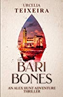 The BARI BONES: An ALEX HUNT Archaeological Thriller (ALEX HUNT Adventure Thrillers)
