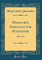 Missouri's Struggle for Statehood: 1804-1821 (Classic Reprint)