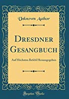 Dresdner Gesangbuch: Auf H?chsten Befehl Herausgegeben (Classic Reprint) (German Edition)【洋書】 [並行輸入品]