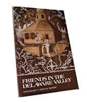 Friends in the Delaware Valley: Philadelphia Yearly Meeting 1681 1981