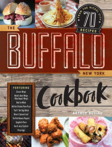 The Buffalo New York Cookbook: 70 Recipes from The...