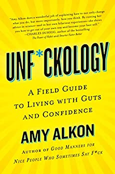 Unf*ckology: A Field Guide to Living with Guts and Confidence by [Alkon, Amy]
