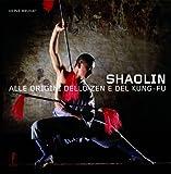 Shaolin. Alle origini dello zen e del kung-fu